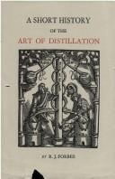 A Short History of the Art of Distillation from the Beginnings Up to the Death of Cellier Blumenthal