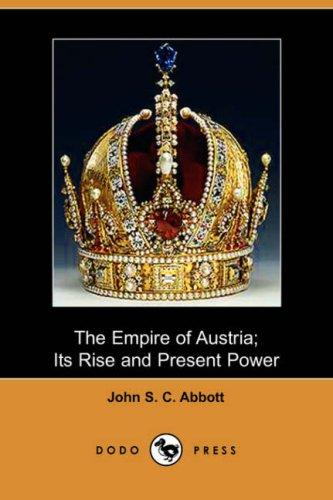 Download The Empire of Austria; Its Rise and Present Power (Dodo Press)