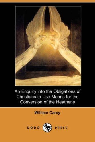 Download An Enquiry into the Obligations of Christians to Use Means for the Conversion of the Heathens (Dodo Press)