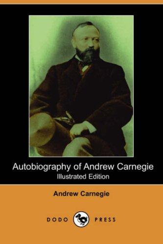 Download Autobiography of Andrew Carnegie (Illustrated Edition) (Dodo Press)