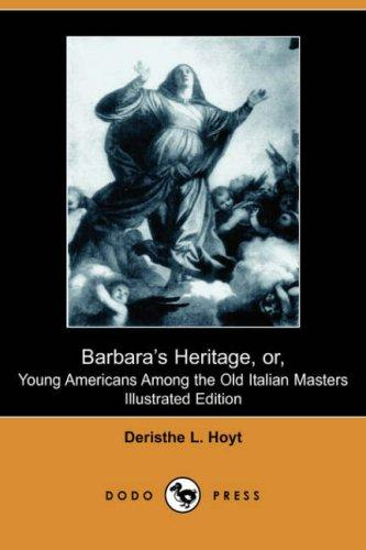Barbara's Heritage, or, Young Americans Among the Old Italian Masters (Illustrated Edition) (Dodo Press)