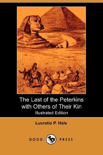 The Last of the Peterkins with Others of Their Kin (Illustrated Edition) (Dodo Press)