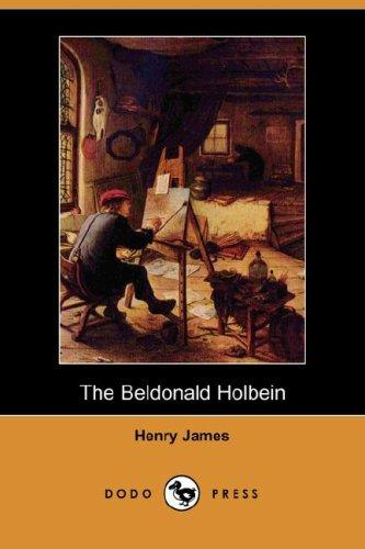 Download The Beldonald Holbein (Dodo Press)