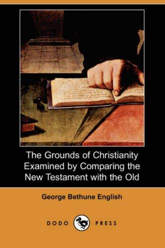 Download The Grounds of Christianity Examined by Comparing the New Testament with the Old (Dodo Press)