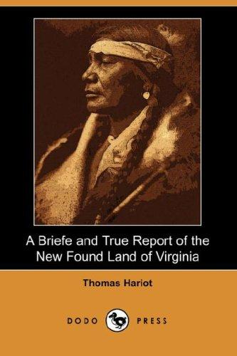 Download A Briefe and True Report of the New Found Land of Virginia (Dodo Press)