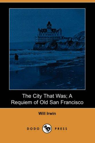Download The City That Was; A Requiem of Old San Francisco (Dodo Press)