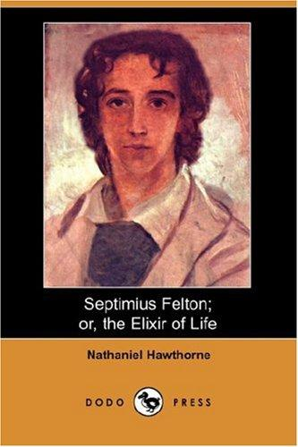 Septimius Felton; or, the Elixir of Life (Dodo Press)