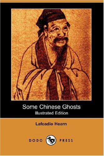 Some Chinese Ghosts (Illustrated Edition) (Dodo Press)