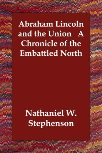 Download Abraham Lincoln and the Union   A Chronicle of the Embattled North
