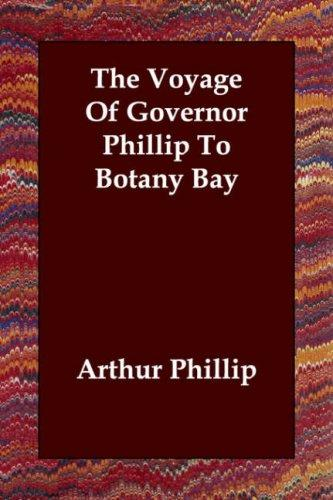 Download The Voyage Of Governor Phillip To Botany Bay