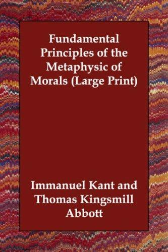 Download Fundamental Principles of the Metaphysic of Morals (Large Print)
