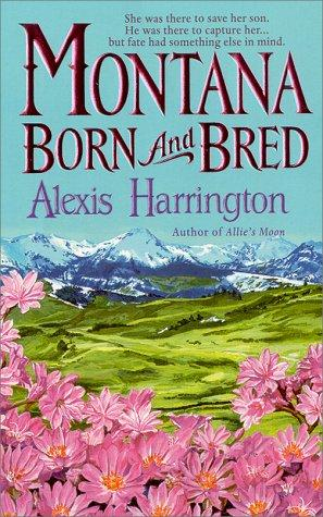 Montana born and bred by Alexis Harrington