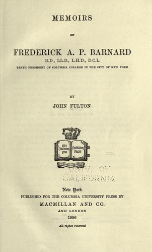 Download Memoirs of Frederick A. P. Barnard, tenth president of Columbia College in the city of New York.