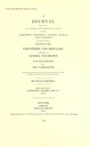 A journal, containing an accurate and interesting account of the hardships, sufferings, battles, defeat, and captivity of those heroic Kentucky volunteers and regulars commanded by General Winchester, in the years 1812-13
