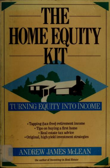The home equity kit by Andrew James McLean