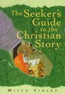 The seeker's guide to the Christian story by Mitch Finley