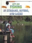 Let's go fishing in streams, rivers, and lakes by Travis, George