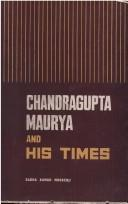 Chandragupta Maurya and His Times by Radhakumud Mookerji