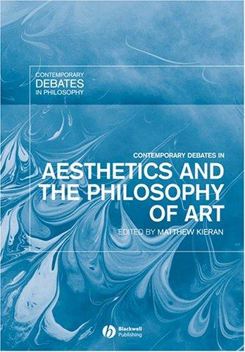 Contemporary Debates in Aesthetics and the Philosophy of Art (Contemporary Debates in Philosophy) by Matthew Kieran