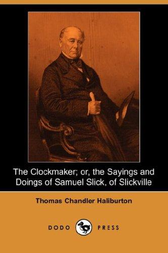 The Clockmaker; or, the Sayings and Doings of Samuel Slick, of Slickville (Dodo Press) by Thomas Chandler Haliburton