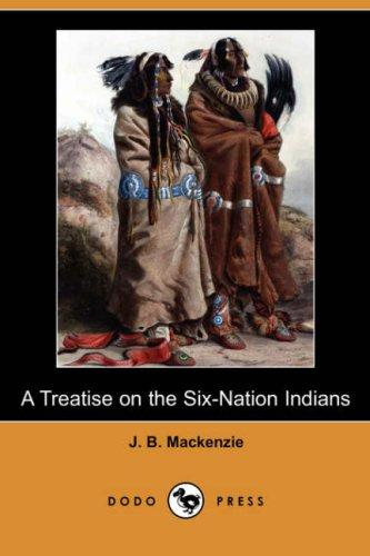 A Treatise on the Six-Nation Indians by J. B. Mackenzie