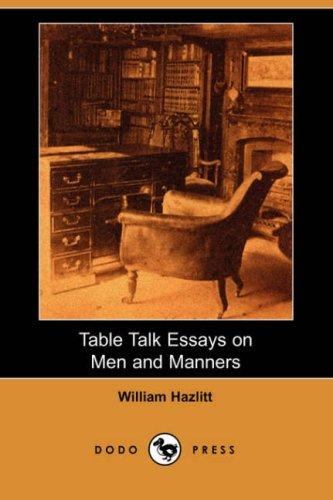 Table Talk Essays on Men and Manners (Dodo Press)