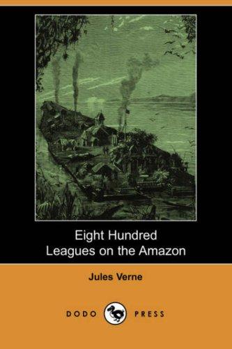 Eight Hundred Leagues on the Amazon (Dodo Press) by Jules Verne