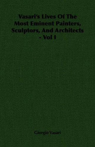 Vasari's Lives Of The Most Eminent Painters, Sculptors, And Architects - Vol I by Giorgio Vasari