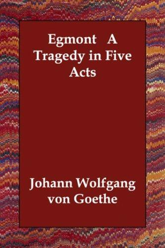 Egmont: A Tragedy in Five Acts by Johann Wolfgang von Goethe