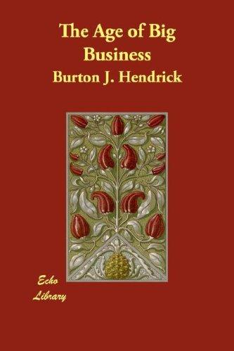 The Age of Big Business by Burton J. Hendrick