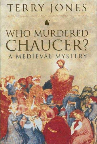 Who Murdered Chaucer? by Terry Jones, Robert Yeager, Alan Fletcher, Juliette Dor, Terry Dolan