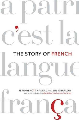 The Story of French by Jean-Benoit Nadeau, Julie Barlow