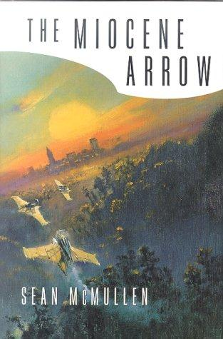 The Miocene arrow by Sean McMullen