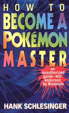 How to become a Pokemon master by Hank Schlesinger