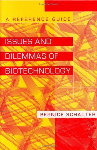 Issues and Dilemmas of Biotechnology by Bernice Schacter
