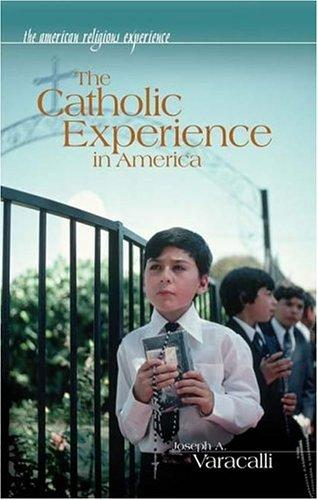 The Catholic experience in America by Joseph A. Varacalli