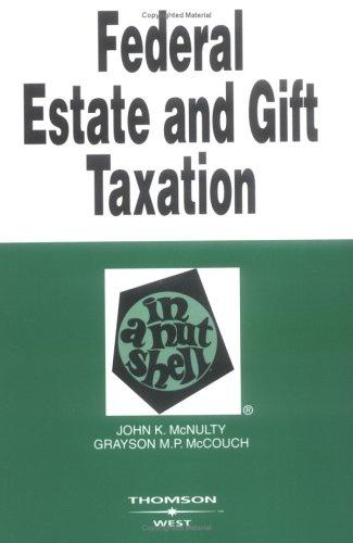 Federal estate and gift taxation in a nutshell by John K. McNulty