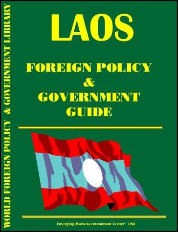 Laos Foreign Policy and Government Guide by Inc. Global Investment & Business Center