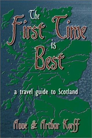 The First Time is the Best a Travel Guide to Scotland by Anne Korff