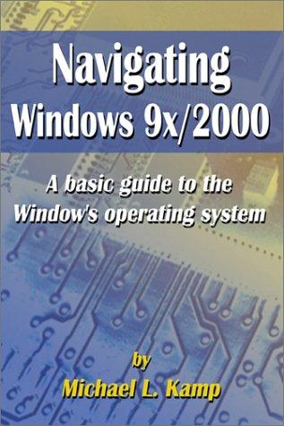 Navigating Windows 9x/2000 by Michael L. Kamp