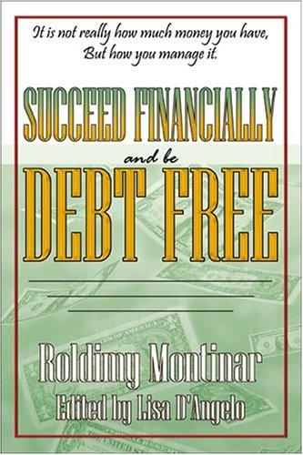 Succeed Financially and Be Debt Free by Roldimy Montinar