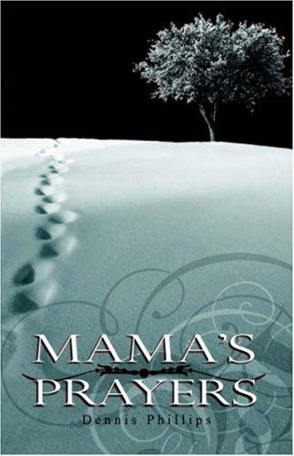 Mama's Prayers by Dennis Phillips