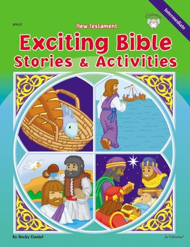 New Testament Exciting Bible Stories & Activities by Becky Daniel