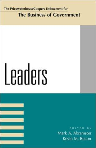 Leaders (The Pricewaterhousecoopers Endowment Series on the Business of Government) by Mark A. Abramson