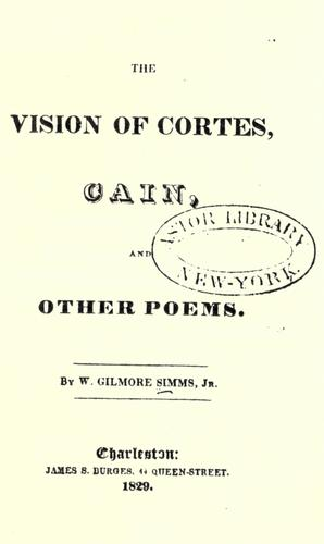 The vision of Cortes, Cain, and other poems by William Gilmore Simms
