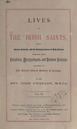 Lives of the Irish Saints by compiled from calendars, martyrologies, and various sources relating to the ancient church history of Ireland by the Rev. John O'Hanlon.