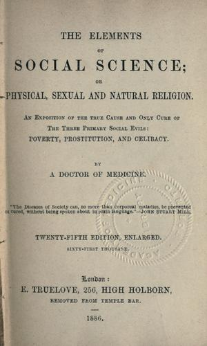 The elements of social science; or, Physical, sexual, and natural religion by Drysdale, George R.