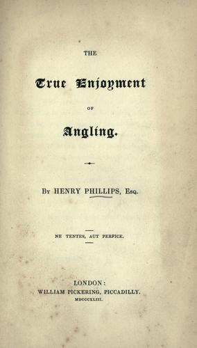 The true enjoyment of angling by Phillips, Henry