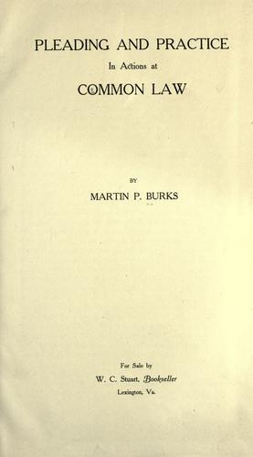 Pleading and practice in actions at common law by Martin P. Burks