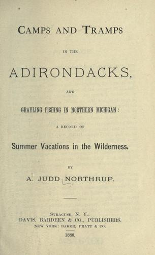 Camps and tramps in the Adirondacks, and grayling fishing in northern Michigan